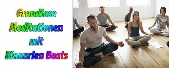Grandiose Meditationen mit Binauralen Beats