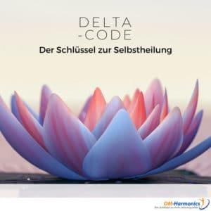 Der Delta Code - dein Schlüssel zur Aktivierung deiner Selbstheilung mit Binauralen Beats und der DMH Methode