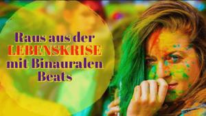 """Binaurale Beats: Sehr interessanter Erfahrungsbericht zum Thema """"raus aus der Lebenskrise"""" mit der DMH® – Methode """"Deine Essenz des Glücks"""""""