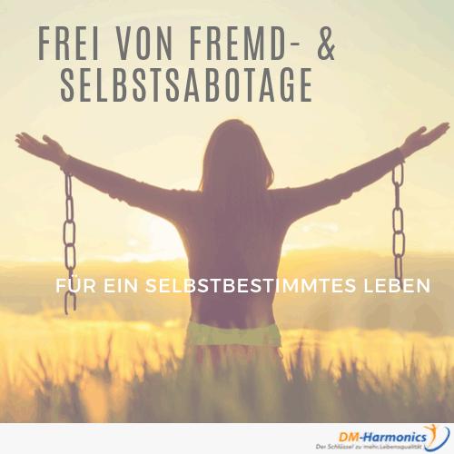 Befreie dich von Fremd- und Selbstsabotage für ein selbstbestimmtes und freies Leben ganz nach deinen Wünschen